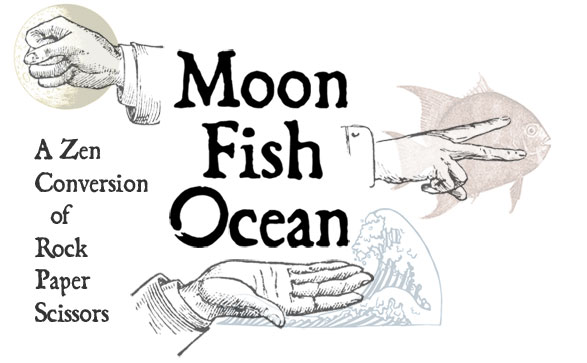 Moon Fish Ocean: A Zen Conversion of Rock Paper Scissors